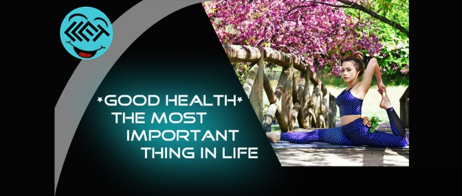 Good Health – The most important thing in Life
