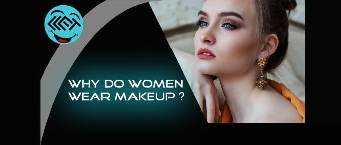Why do women wear makeup?